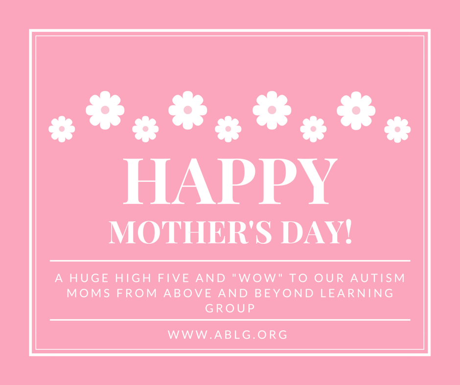 Happy mother's day to our Autism Moms!